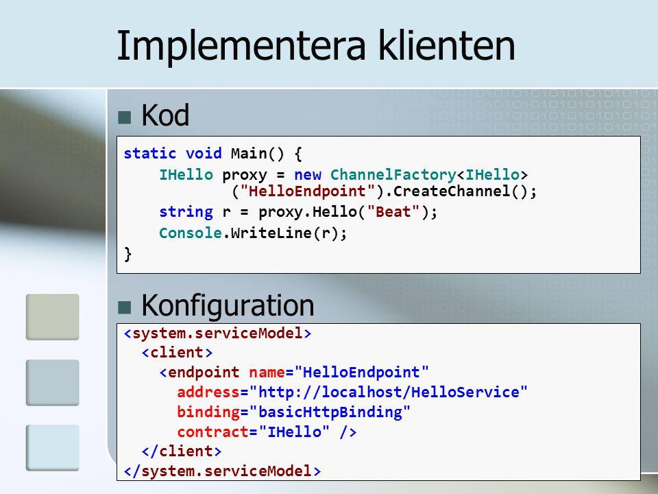 Kod Konfiguration static void Main() { IHello proxy = new ChannelFactory (