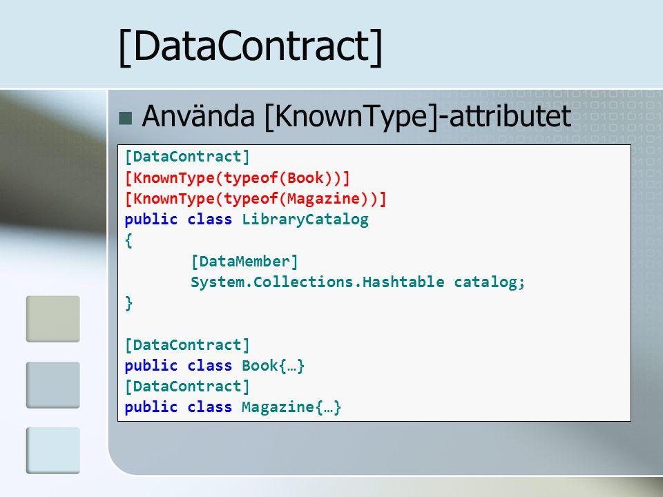 Använda [KnownType]-attributet [DataContract] [KnownType(typeof(Book))] [KnownType(typeof(Magazine))] public class LibraryCatalog { [DataMember] Syste