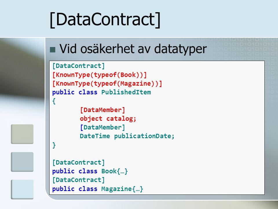 Vid osäkerhet av datatyper [DataContract] [KnownType(typeof(Book))] [KnownType(typeof(Magazine))] public class PublishedItem { [DataMember] object cat