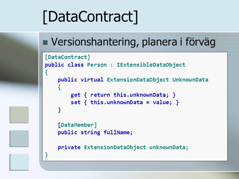 Versionshantering, planera i förväg [DataContract] public class Person : IExtensibleDataObject { public virtual ExtensionDataObject UnknownData { get