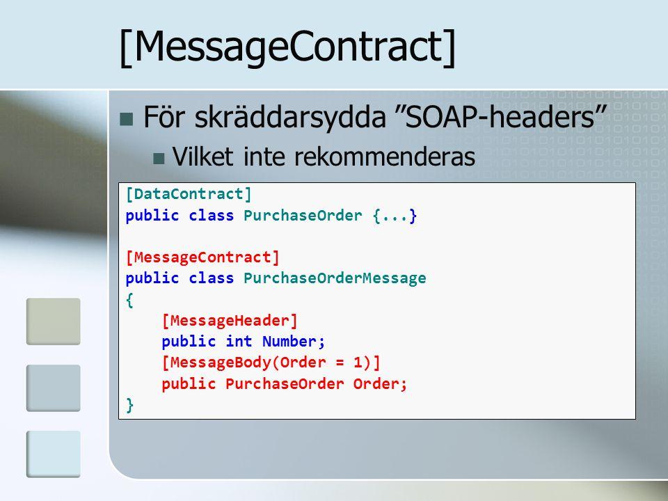 """För skräddarsydda """"SOAP-headers"""" Vilket inte rekommenderas [MessageContract] [DataContract] public class PurchaseOrder {...} [MessageContract] public"""