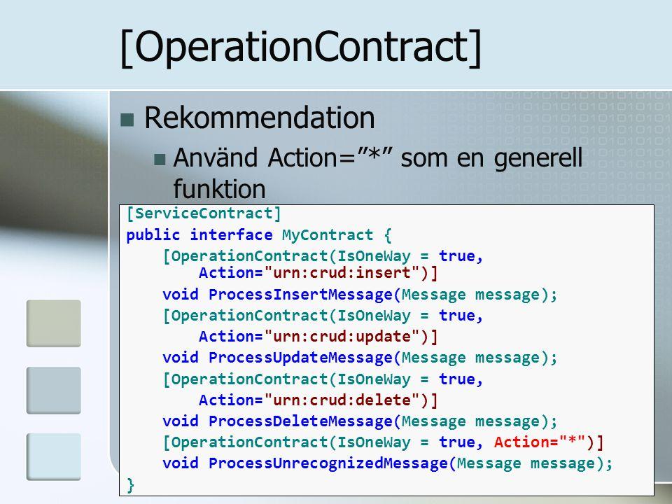 "Rekommendation Använd Action=""*"" som en generell funktion [OperationContract] [ServiceContract] public interface MyContract { [OperationContract(IsOne"