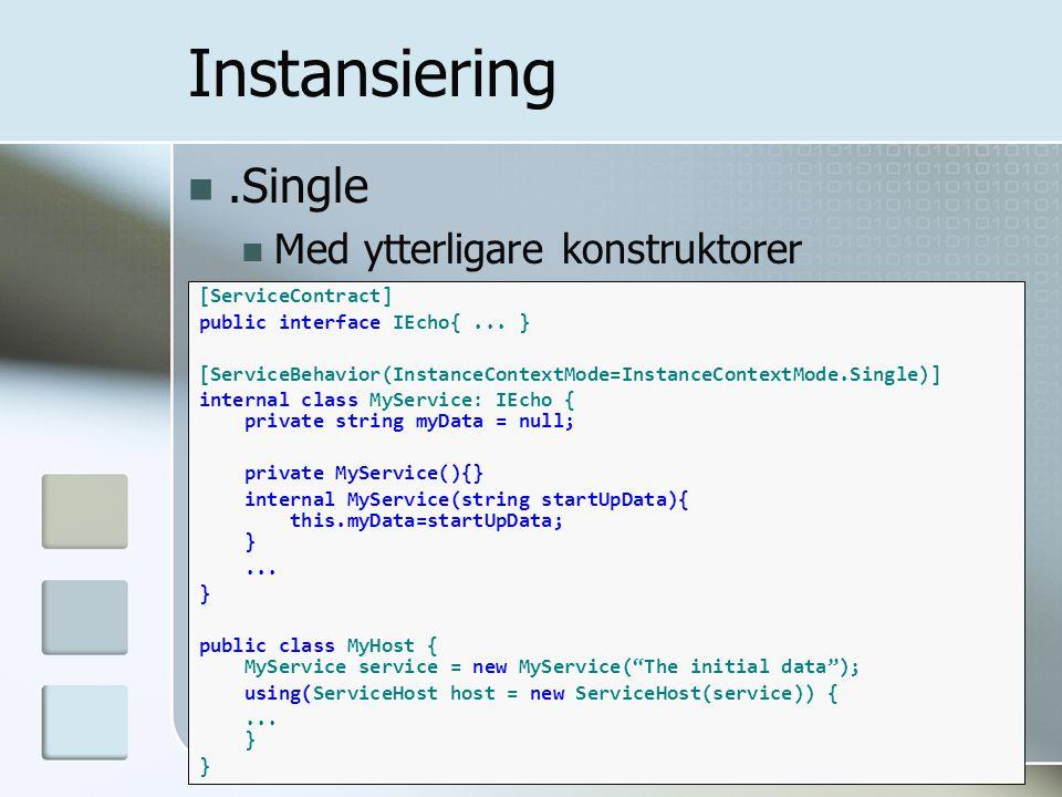 .Single Med ytterligare konstruktorer Instansiering [ServiceContract] public interface IEcho{... } [ServiceBehavior(InstanceContextMode=InstanceContex