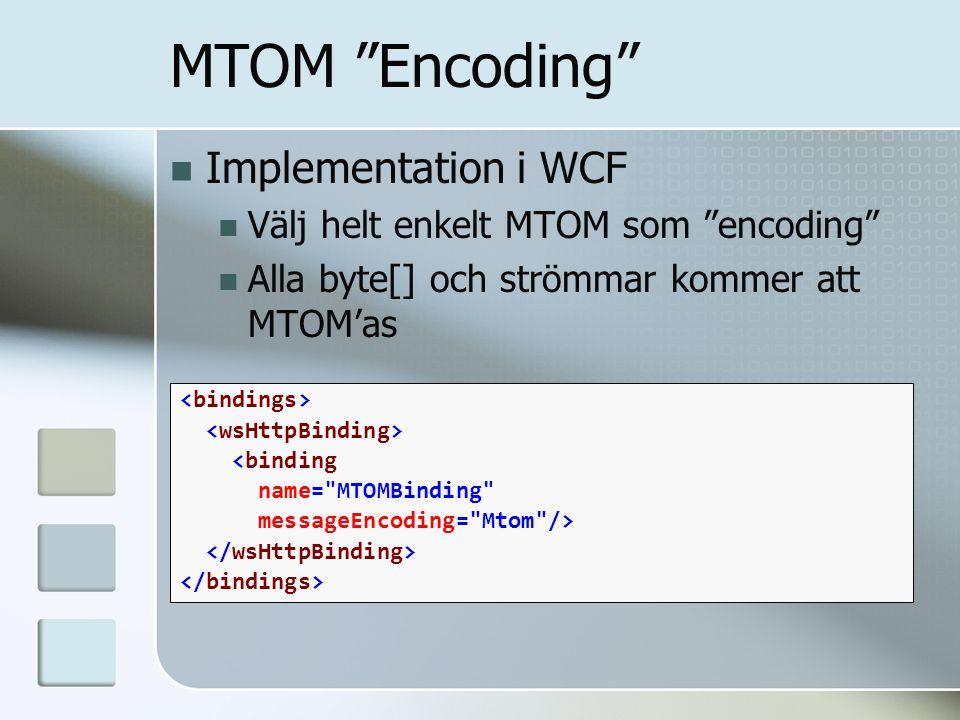 """MTOM """"Encoding"""" Implementation i WCF Välj helt enkelt MTOM som """"encoding"""" Alla byte[] och strömmar kommer att MTOM'as <binding name="""