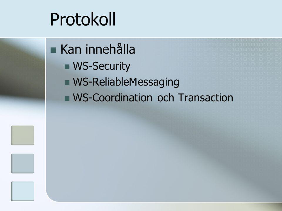 Protokoll Kan innehålla WS-Security WS-ReliableMessaging WS-Coordination och Transaction