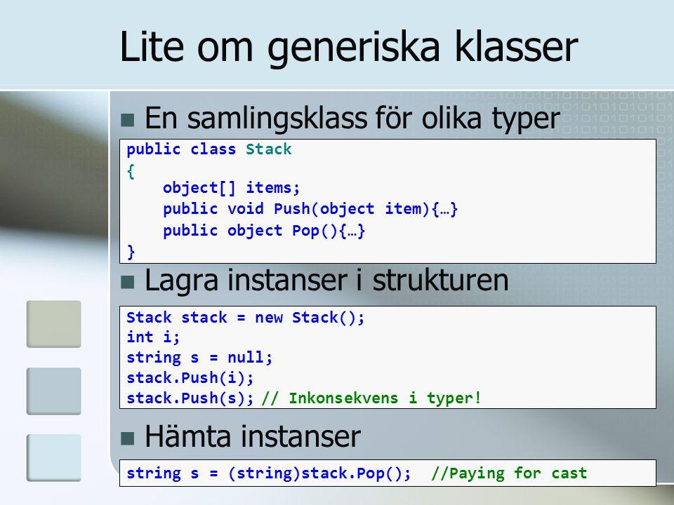 En samlingsklass för olika typer Lagra instanser i strukturen Hämta instanser public class Stack { object[] items; public void Push(object item){…} pu