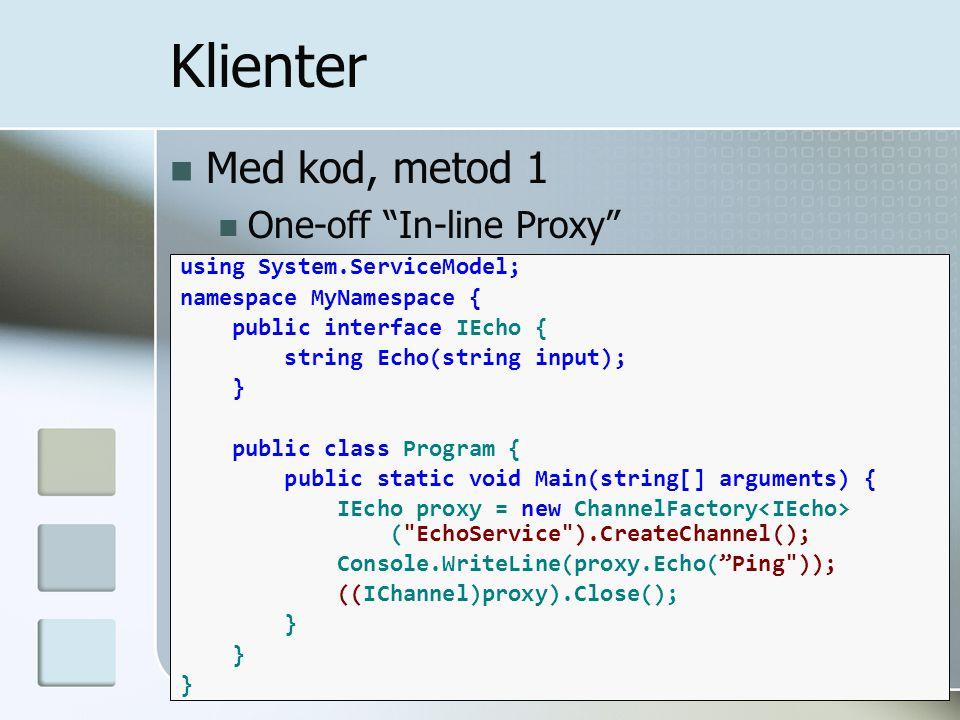 "Med kod, metod 1 One-off ""In-line Proxy"" Klienter using System.ServiceModel; namespace MyNamespace { public interface IEcho { string Echo(string input"
