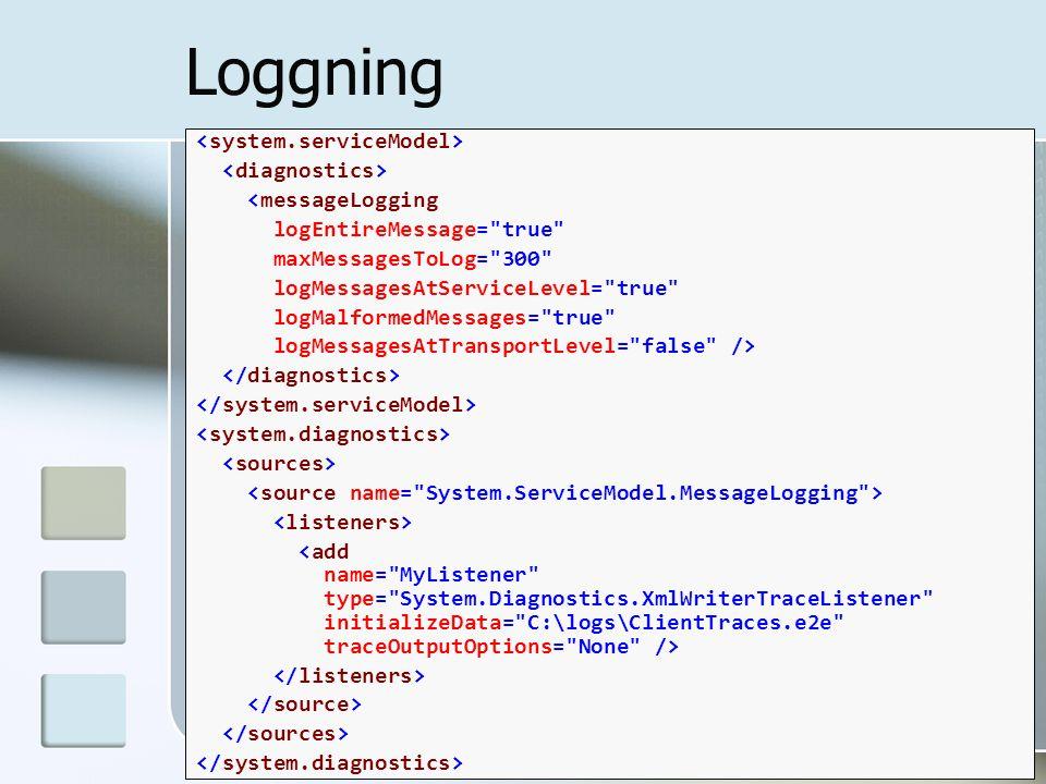 Loggning <messageLogging logEntireMessage=