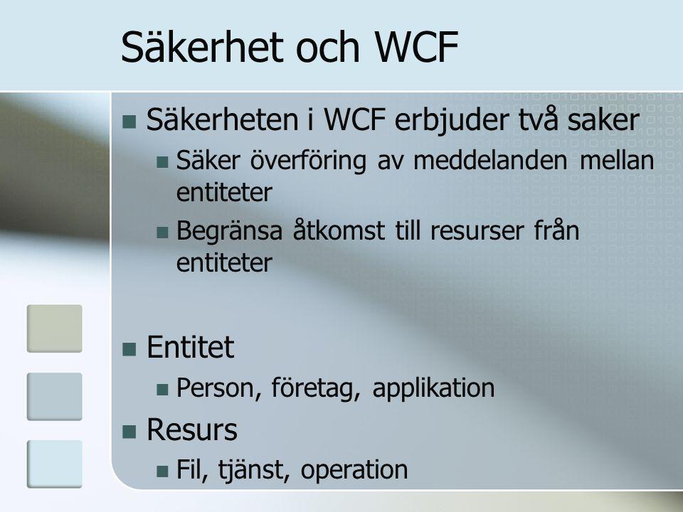 Säkerhet och WCF Säkerheten i WCF erbjuder två saker Säker överföring av meddelanden mellan entiteter Begränsa åtkomst till resurser från entiteter En