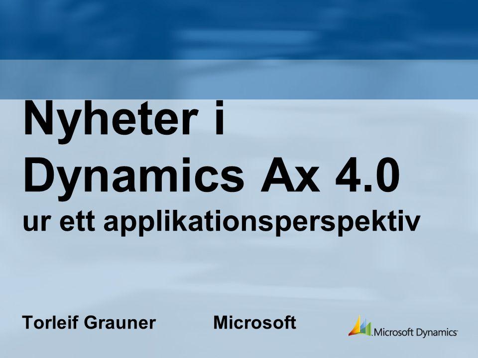 Nyheter i Dynamics Ax 4.0 ur ett applikationsperspektiv Torleif GraunerMicrosoft