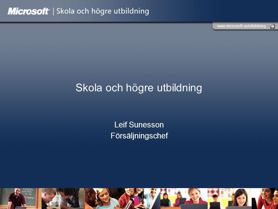 www.microsoft.se/utbildning Skola och högre utbildning Leif Sunesson Försäljningschef