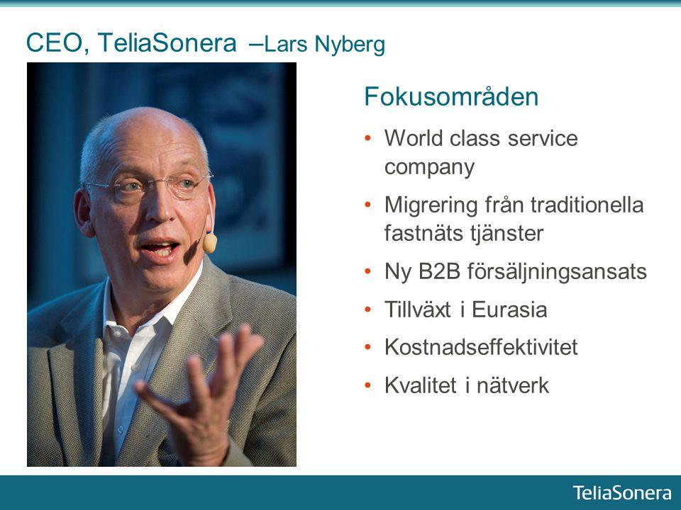 CEO, TeliaSonera – Lars Nyberg Fokusområden World class service company Migrering från traditionella fastnäts tjänster Ny B2B försäljningsansats Tillv