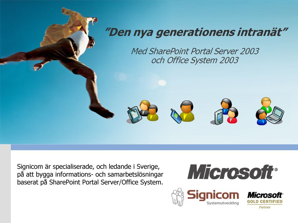 """Den nya generationens intranät"" Med SharePoint Portal Server 2003 och Office System 2003"