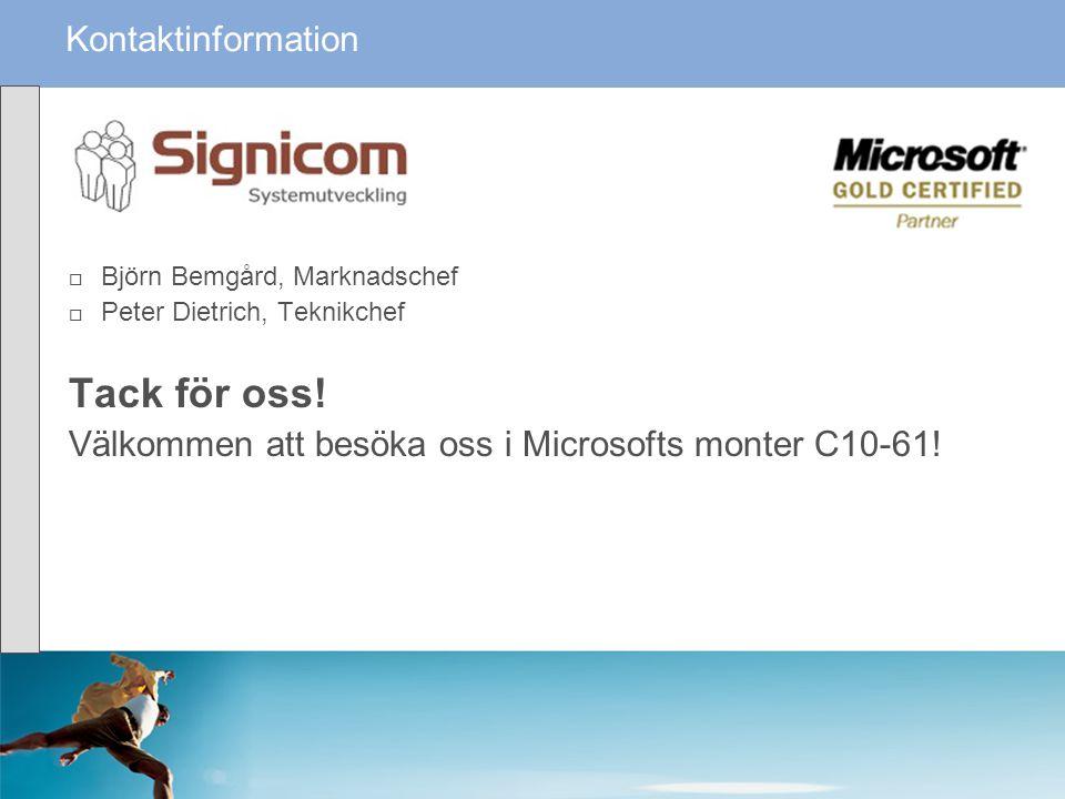  Björn Bemgård, Marknadschef  Peter Dietrich, Teknikchef Tack för oss! Välkommen att besöka oss i Microsofts monter C10-61! Kontaktinformation