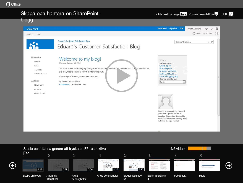 5 7 61234 Kurssammanfattning 8 Hjälp Skapa och hantera en SharePoint- blogg 4/5 videor 1:180:392:201:27 Om du har konfigurerat användarbehörigheter fö