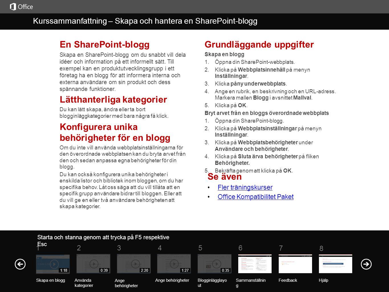 Se även Fler träningskurser Office Kompatibilitet Paket En SharePoint-blogg Skapa en SharePoint-blogg om du snabbt vill dela idéer och information på ett informellt sätt.