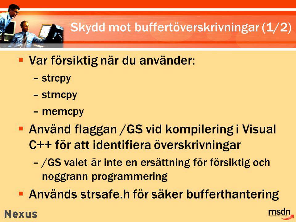 Skydd mot buffertöverskrivningar (1/2)  Var försiktig när du använder: –strcpy –strncpy –memcpy  Använd flaggan /GS vid kompilering i Visual C++ för att identifiera överskrivningar –/GS valet är inte en ersättning för försiktig och noggrann programmering  Används strsafe.h för säker bufferthantering