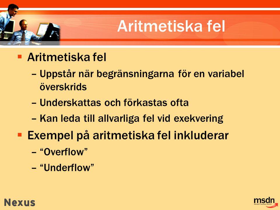 Aritmetiska fel  Aritmetiska fel –Uppstår när begränsningarna för en variabel överskrids –Underskattas och förkastas ofta –Kan leda till allvarliga fel vid exekvering  Exempel på aritmetiska fel inkluderar – Overflow – Underflow