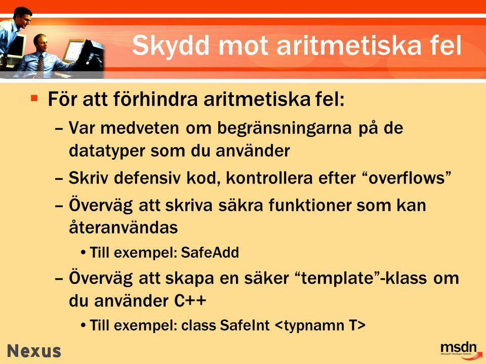 Skydd mot aritmetiska fel  För att förhindra aritmetiska fel: –Var medveten om begränsningarna på de datatyper som du använder –Skriv defensiv kod, kontrollera efter overflows –Överväg att skriva säkra funktioner som kan återanvändas Till exempel: SafeAdd –Överväg att skapa en säker template -klass om du använder C++ Till exempel: class SafeInt