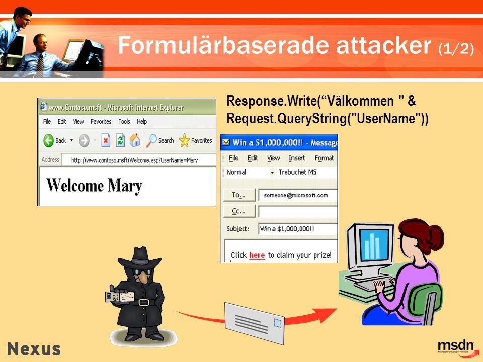 Response.Write( Välkommen & Request.QueryString( UserName )) Formulärbaserade attacker (1/2)