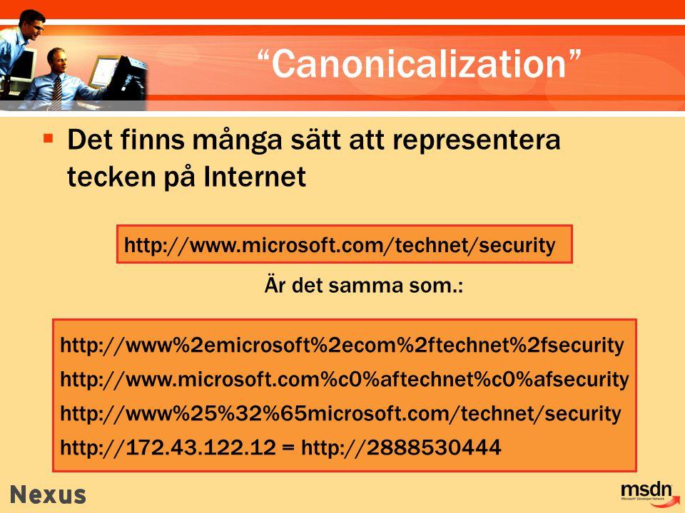http://www.microsoft.com/technet/security Är det samma som.: http://www%2emicrosoft%2ecom%2ftechnet%2fsecurity http://www.microsoft.com%c0%aftechnet%c0%afsecurity http://www%25%32%65microsoft.com/technet/security http://172.43.122.12 = http://2888530444 Canonicalization  Det finns många sätt att representera tecken på Internet