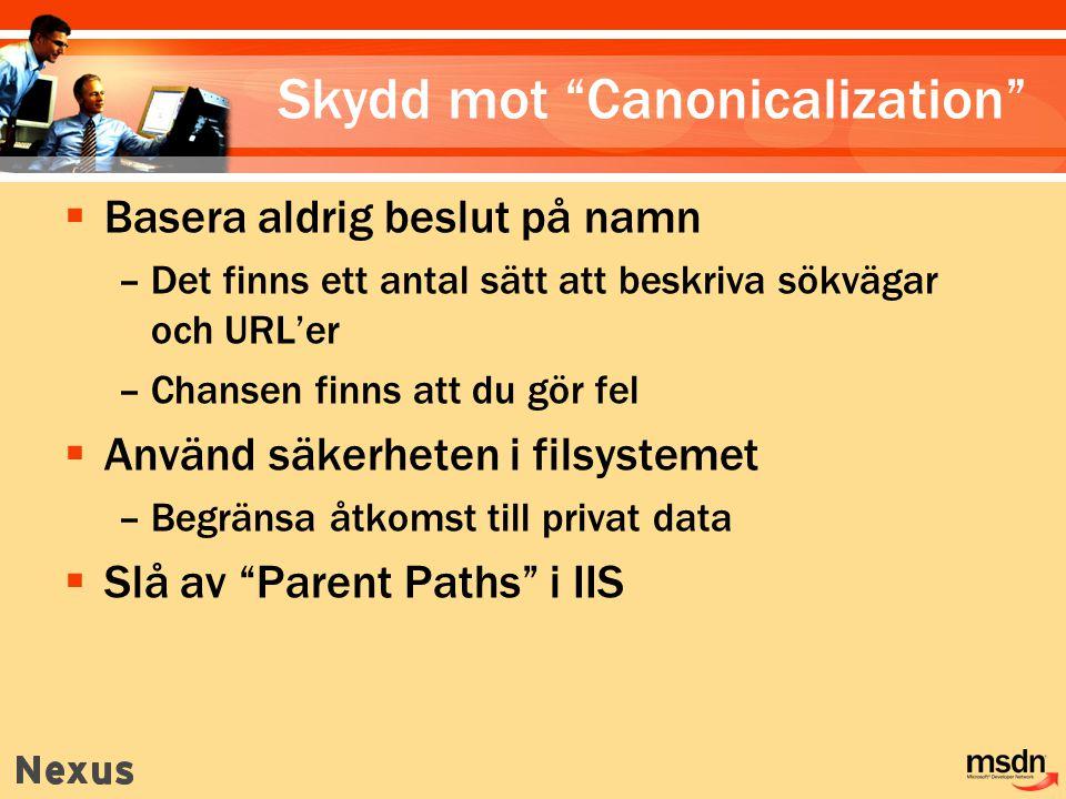 Skydd mot Canonicalization  Basera aldrig beslut på namn –Det finns ett antal sätt att beskriva sökvägar och URL'er –Chansen finns att du gör fel  Använd säkerheten i filsystemet –Begränsa åtkomst till privat data  Slå av Parent Paths i IIS