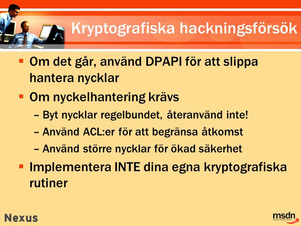  Om det går, använd DPAPI för att slippa hantera nycklar  Om nyckelhantering krävs –Byt nycklar regelbundet, återanvänd inte.