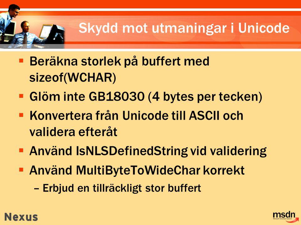  Beräkna storlek på buffert med sizeof(WCHAR)  Glöm inte GB18030 (4 bytes per tecken)  Konvertera från Unicode till ASCII och validera efteråt  Använd IsNLSDefinedString vid validering  Använd MultiByteToWideChar korrekt –Erbjud en tillräckligt stor buffert Skydd mot utmaningar i Unicode