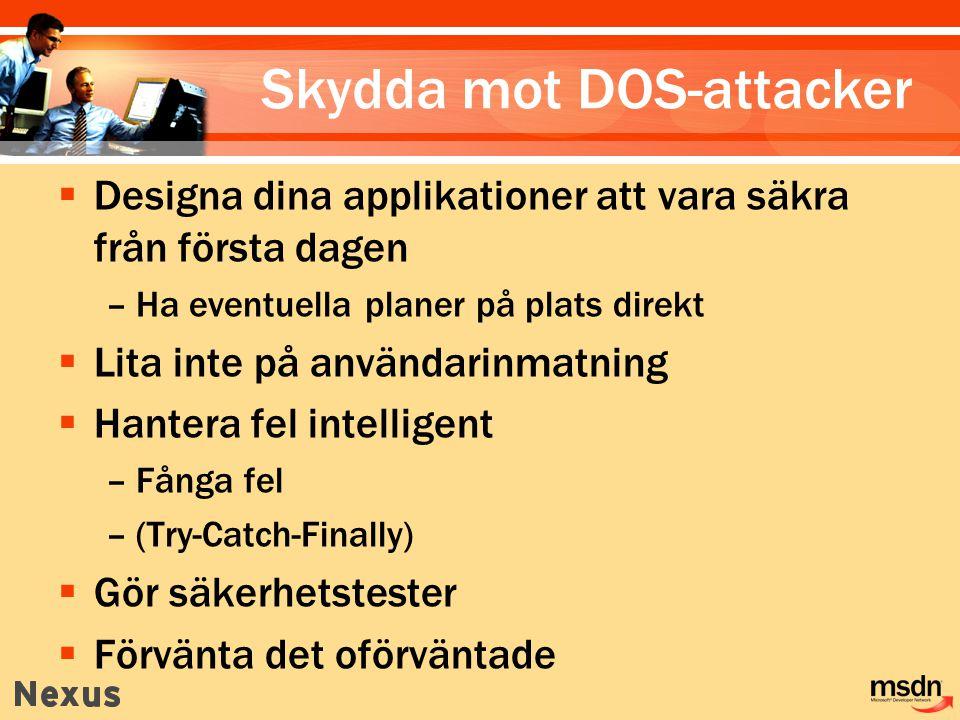 Skydda mot DOS-attacker  Designa dina applikationer att vara säkra från första dagen –Ha eventuella planer på plats direkt  Lita inte på användarinmatning  Hantera fel intelligent –Fånga fel –(Try-Catch-Finally)  Gör säkerhetstester  Förvänta det oförväntade