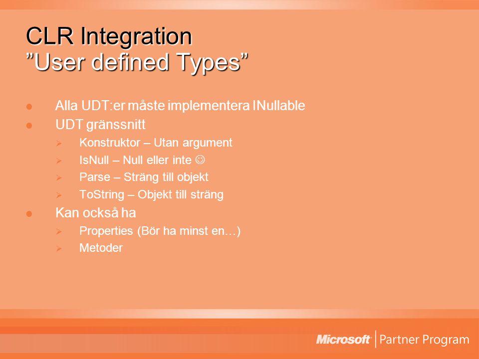 CLR Integration User defined Types Alla UDT:er måste implementera INullable UDT gränssnitt  Konstruktor – Utan argument  IsNull – Null eller inte  Parse – Sträng till objekt  ToString – Objekt till sträng Kan också ha  Properties (Bör ha minst en…)  Metoder