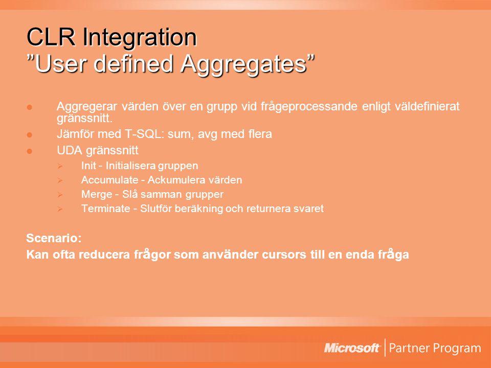 CLR Integration User defined Aggregates Aggregerar värden över en grupp vid frågeprocessande enligt väldefinierat gränssnitt.