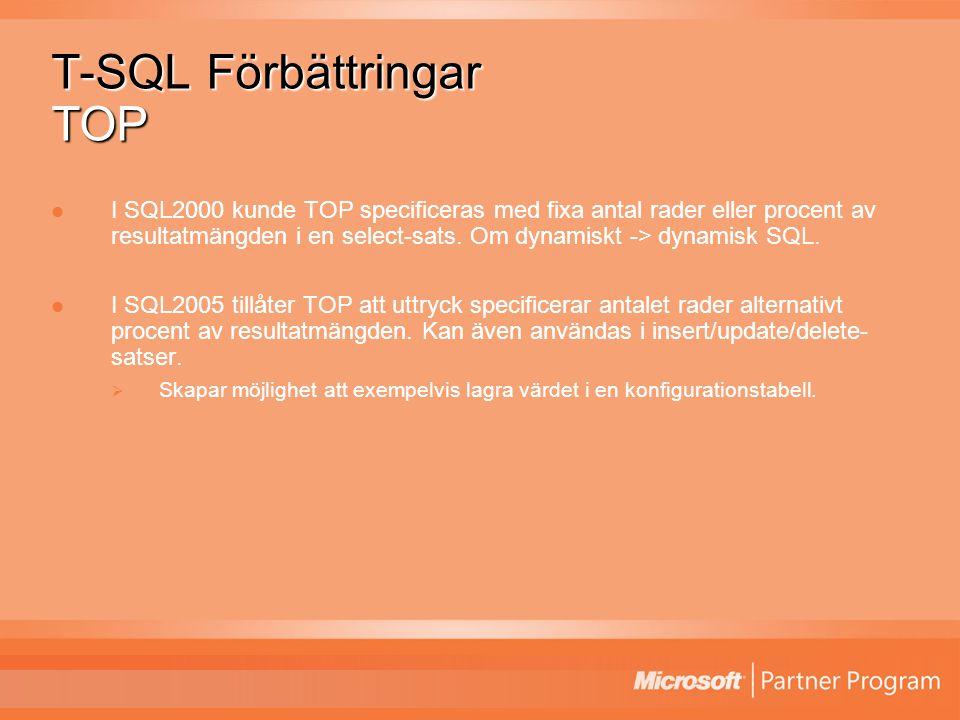 T-SQL Förbättringar TOP I SQL2000 kunde TOP specificeras med fixa antal rader eller procent av resultatmängden i en select-sats.