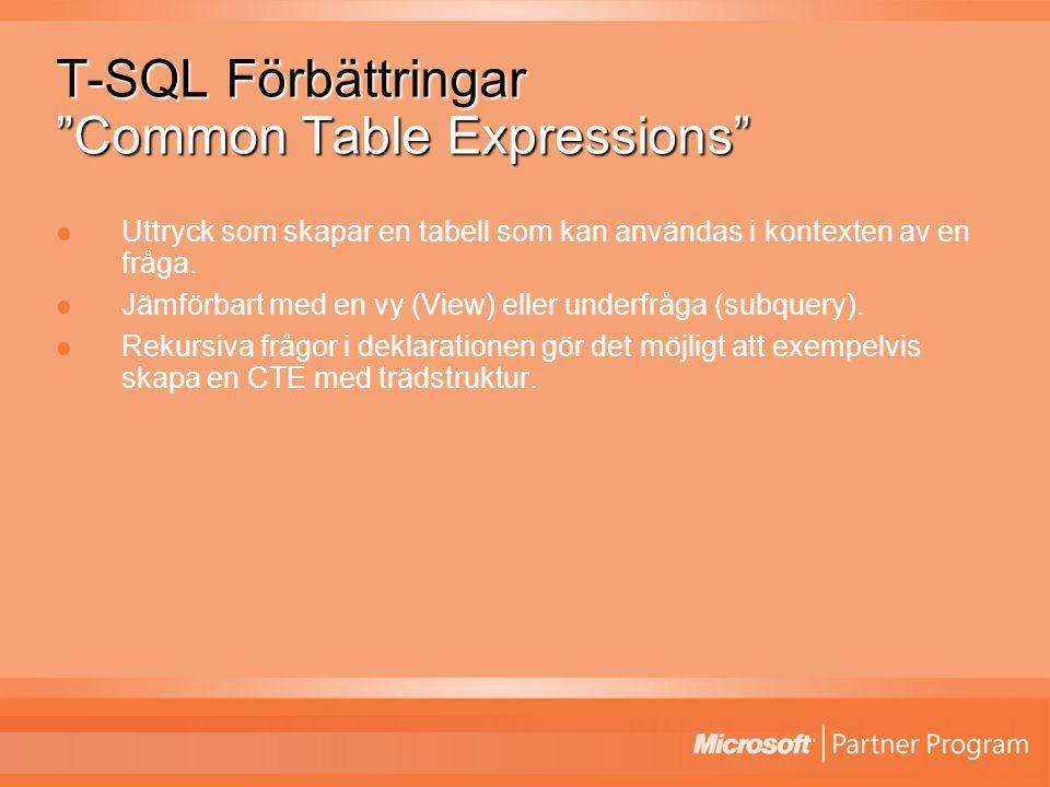 T-SQL Förbättringar Common Table Expressions Uttryck som skapar en tabell som kan användas i kontexten av en fråga.