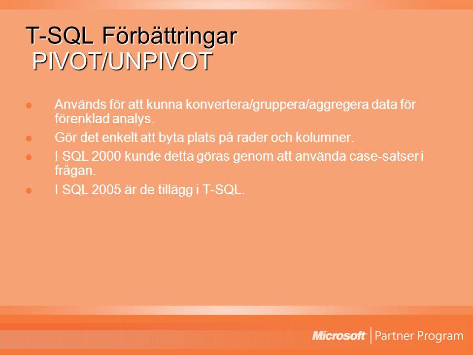 T-SQL Förbättringar PIVOT/UNPIVOT Används för att kunna konvertera/gruppera/aggregera data för förenklad analys.