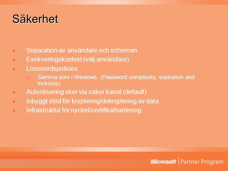 Säkerhet Separation av användare och scheman Exekveringskontext (välj användare) Lösenordspolicies  Samma som i Windows.