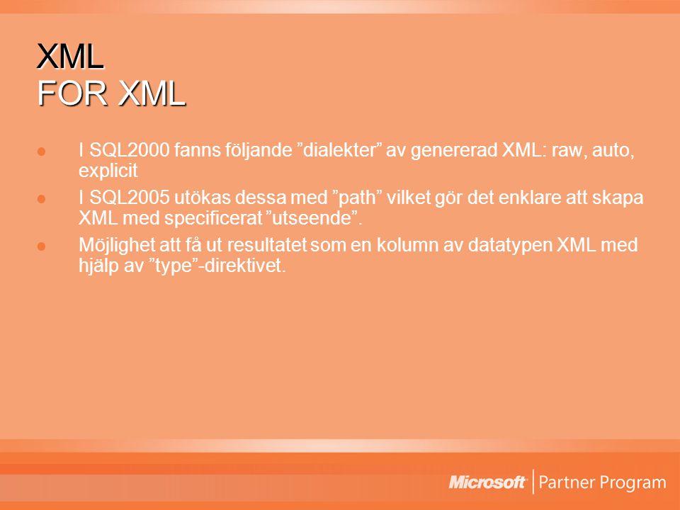 XML FOR XML I SQL2000 fanns följande dialekter av genererad XML: raw, auto, explicit I SQL2005 utökas dessa med path vilket gör det enklare att skapa XML med specificerat utseende .