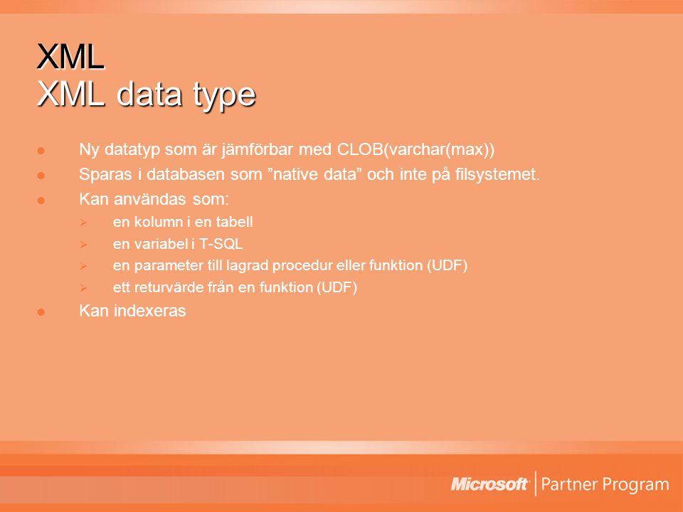 XML XML data type Ny datatyp som är jämförbar med CLOB(varchar(max)) Sparas i databasen som native data och inte på filsystemet.