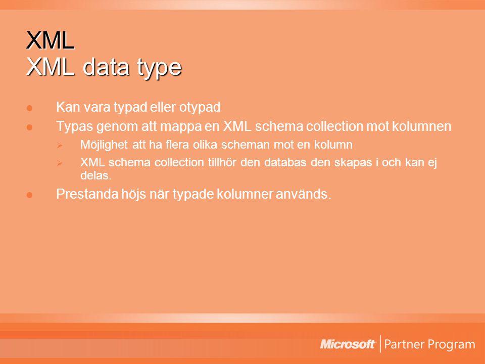 XML XML data type Kan vara typad eller otypad Typas genom att mappa en XML schema collection mot kolumnen  Möjlighet att ha flera olika scheman mot en kolumn  XML schema collection tillhör den databas den skapas i och kan ej delas.