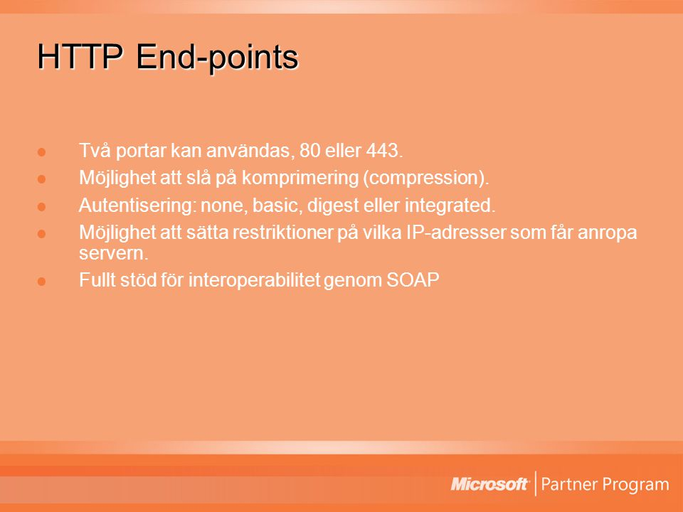 HTTP End-points Två portar kan användas, 80 eller 443.