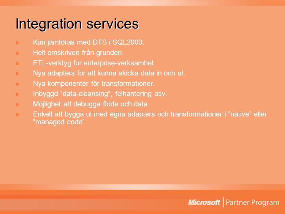 Integration services Kan jämföras med DTS i SQL2000.