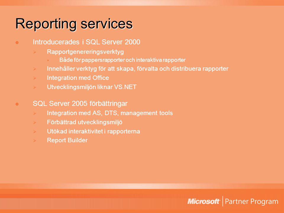 Reporting services Introducerades i SQL Server 2000  Rapportgenereringsverktyg  Både för pappersrapporter och interaktiva rapporter  Innehåller verktyg för att skapa, förvalta och distribuera rapporter  Integration med Office  Utvecklingsmiljön liknar VS.NET SQL Server 2005 förbättringar  Integration med AS, DTS, management tools  Förbättrad utvecklingsmiljö  Utökad interaktivitet i rapporterna  Report Builder