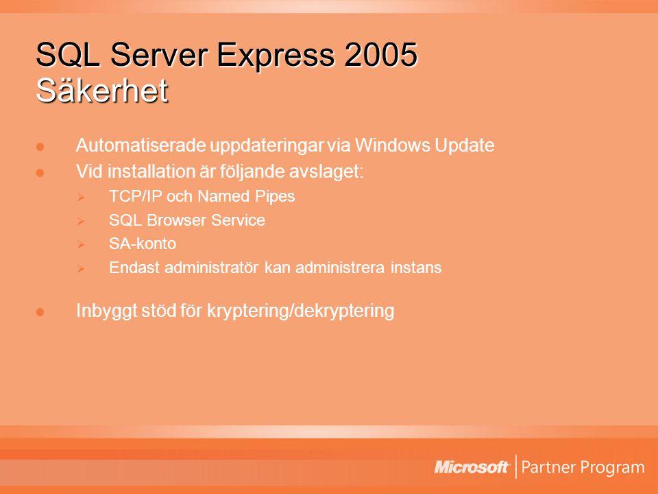 SQL Server Express 2005 Säkerhet Automatiserade uppdateringar via Windows Update Vid installation är följande avslaget:  TCP/IP och Named Pipes  SQL Browser Service  SA-konto  Endast administratör kan administrera instans Inbyggt stöd för kryptering/dekryptering