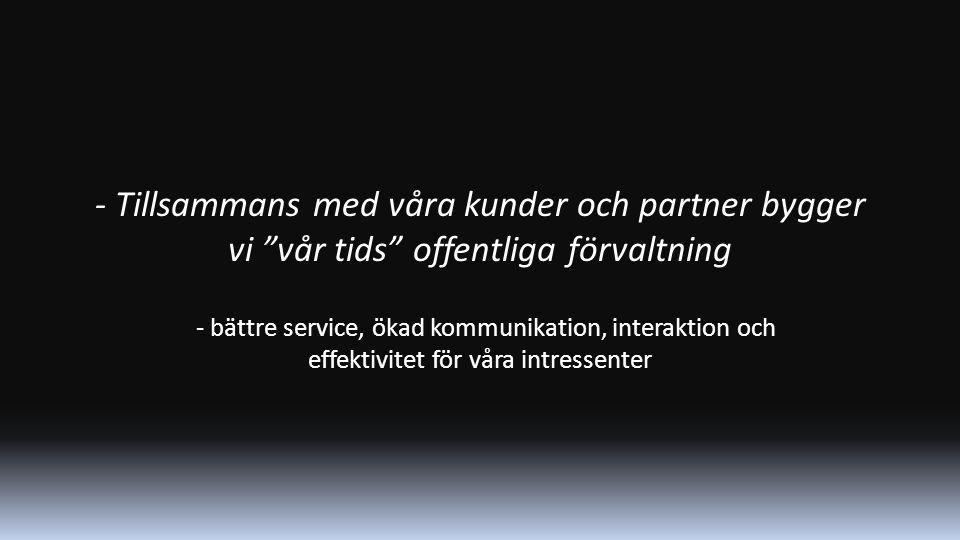 - Tillsammans med våra kunder och partner bygger vi vår tids offentliga förvaltning - bättre service, ökad kommunikation, interaktion och effektivitet för våra intressenter