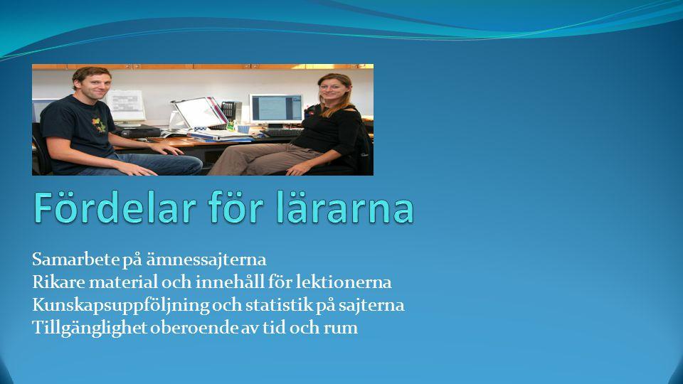 Samarbete på ämnessajterna Rikare material och innehåll för lektionerna Kunskapsuppföljning och statistik på sajterna Tillgänglighet oberoende av tid och rum