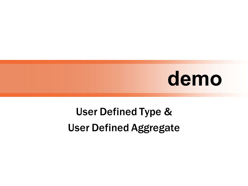 demo User Defined Type & User Defined Aggregate