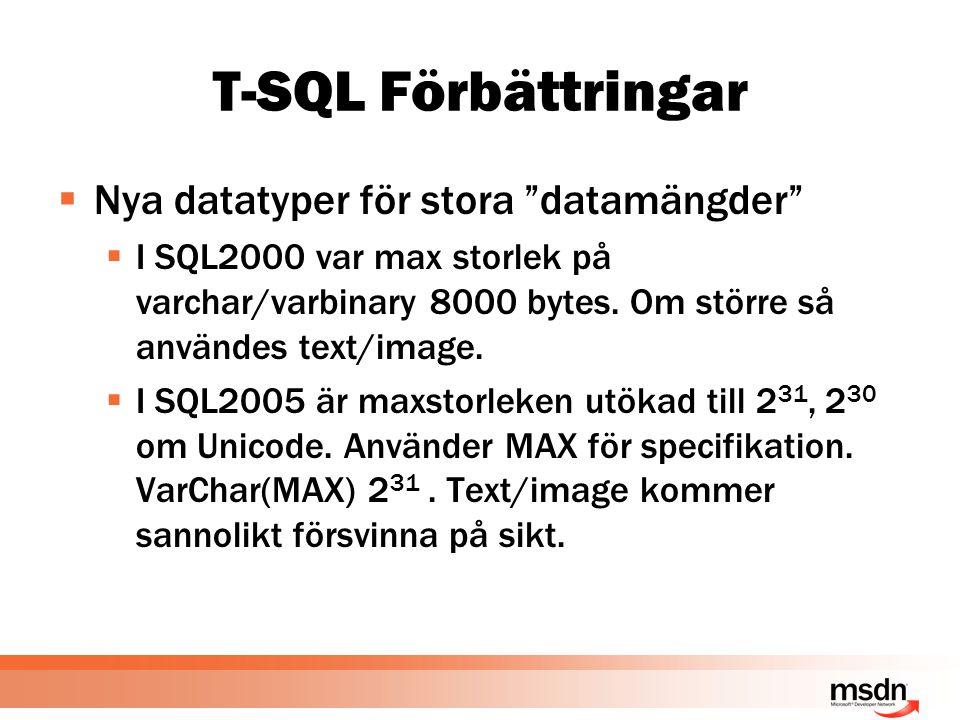 """T-SQL Förbättringar  Nya datatyper för stora """"datamängder""""  I SQL2000 var max storlek på varchar/varbinary 8000 bytes. Om större så användes text/im"""