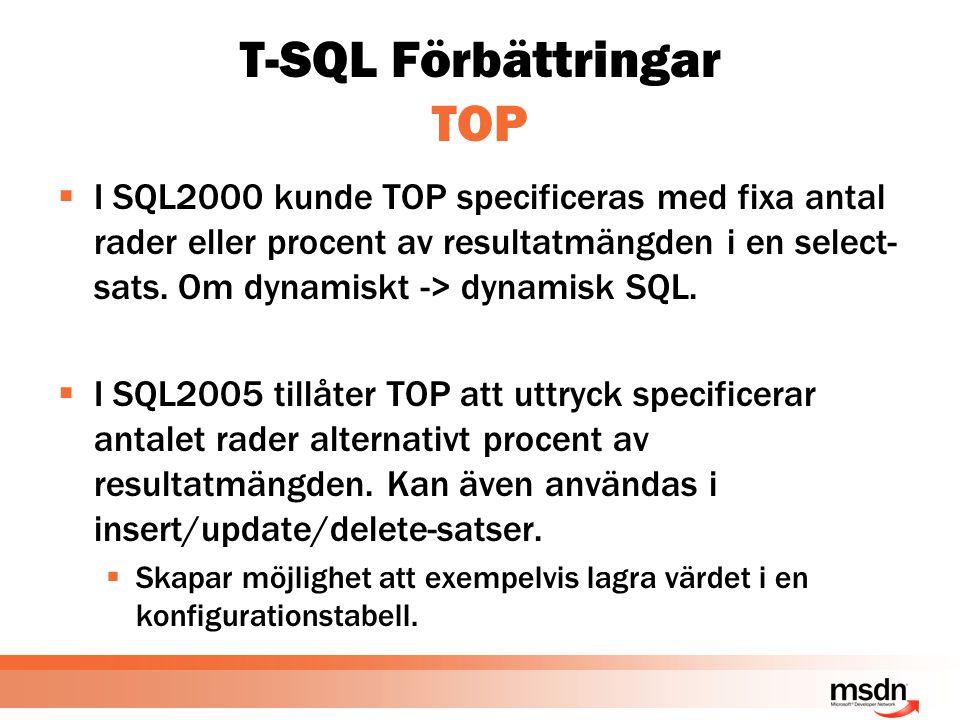 T-SQL Förbättringar TOP  I SQL2000 kunde TOP specificeras med fixa antal rader eller procent av resultatmängden i en select- sats. Om dynamiskt -> dy