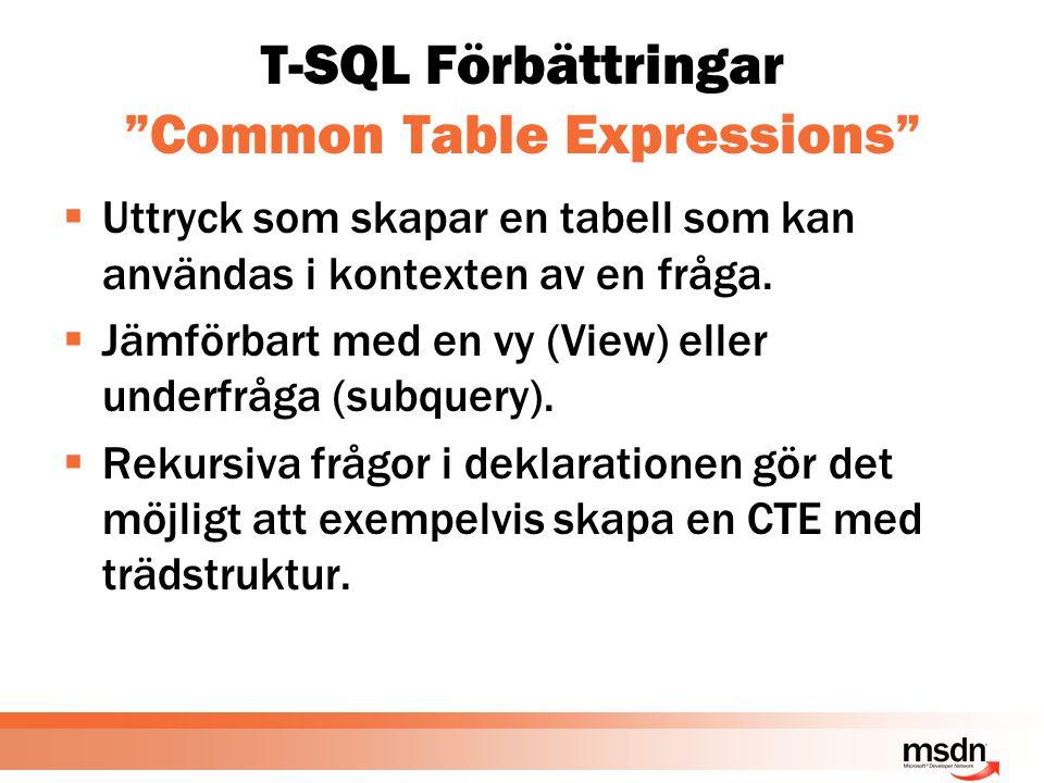 """T-SQL Förbättringar """"Common Table Expressions""""  Uttryck som skapar en tabell som kan användas i kontexten av en fråga.  Jämförbart med en vy (View)"""