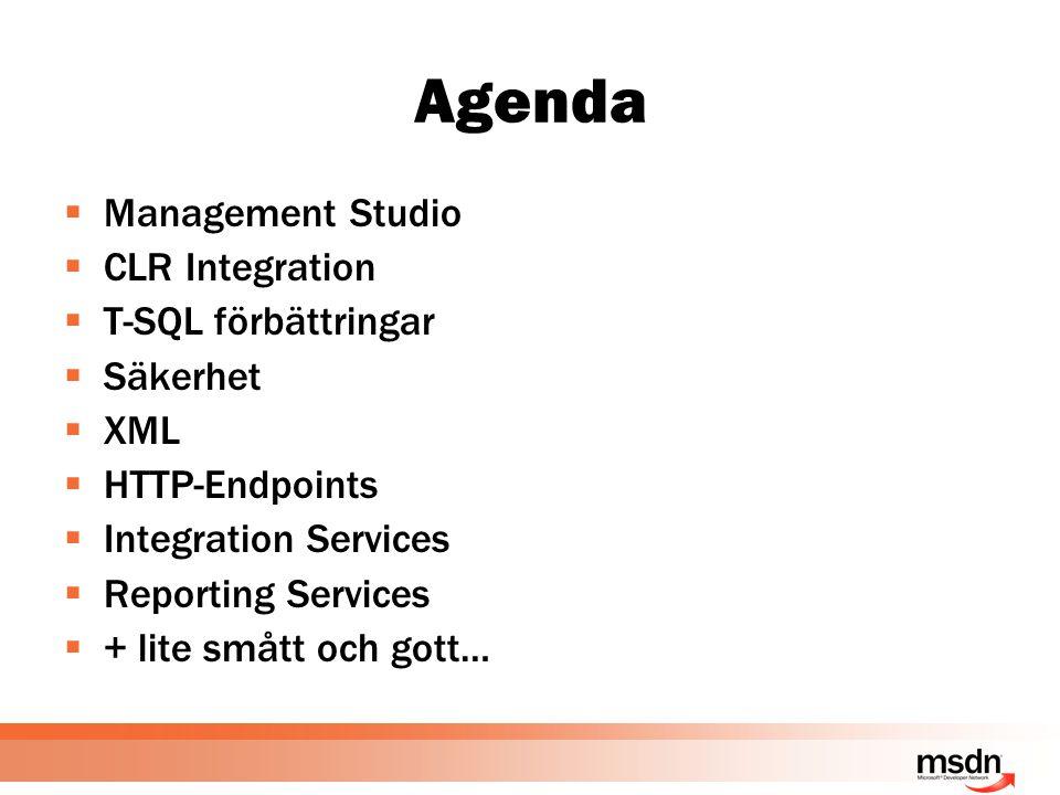 Agenda  Management Studio  CLR Integration  T-SQL förbättringar  Säkerhet  XML  HTTP-Endpoints  Integration Services  Reporting Services  + lite smått och gott…