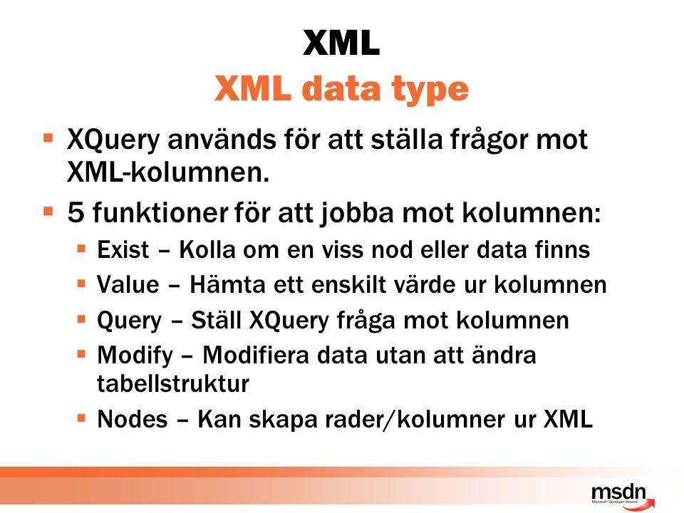 XML XML data type  XQuery används för att ställa frågor mot XML-kolumnen.  5 funktioner för att jobba mot kolumnen:  Exist – Kolla om en viss nod e